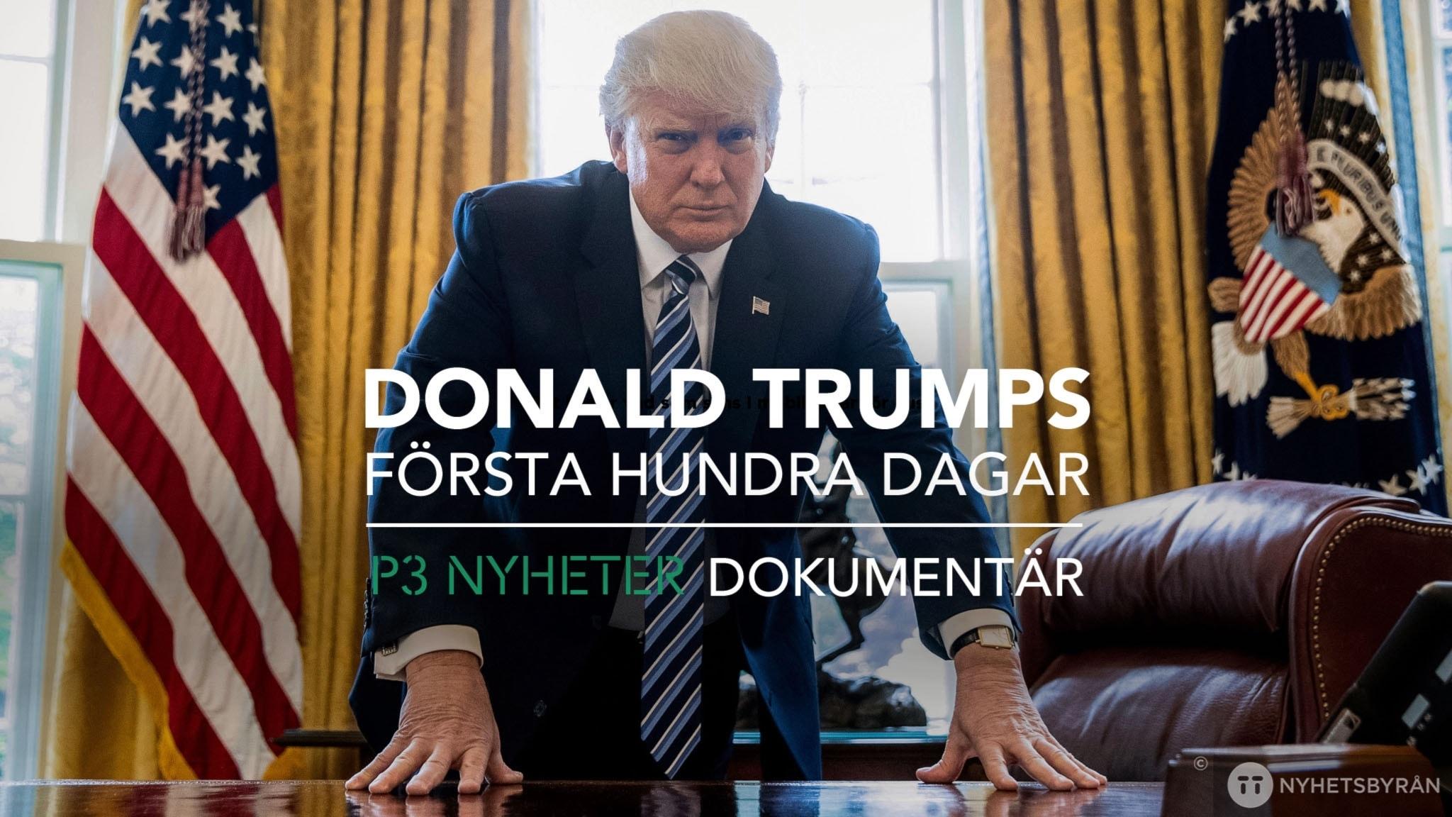 P3 Nyheter Dokumentär - Donald Trumps första 100 dagar