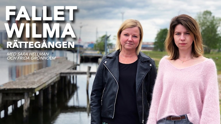 En bild med texten: Fallet Wilma Rättegången med Sara Hellman och Frida Grönholm.