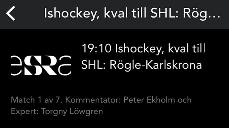 Skärmdump från mobilappen Sveriges Radio Play där det står att Rögle spelar mot Karlskrona.