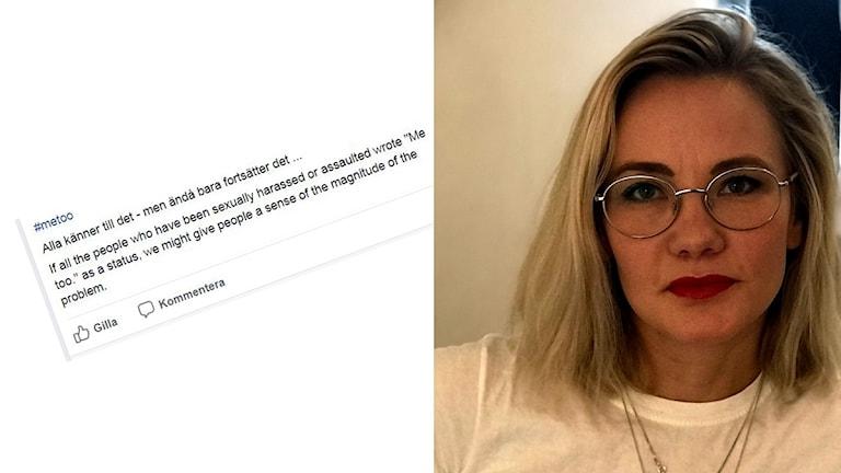 """Bildkollage: En facebookstatus med texten """"#metoo. Alla känner till det - men ändå bara fortsätter det..."""". Krönikören och debattören Lina Norberg Juuso. Foto: Fredrik Birging/Sveriges Radio"""