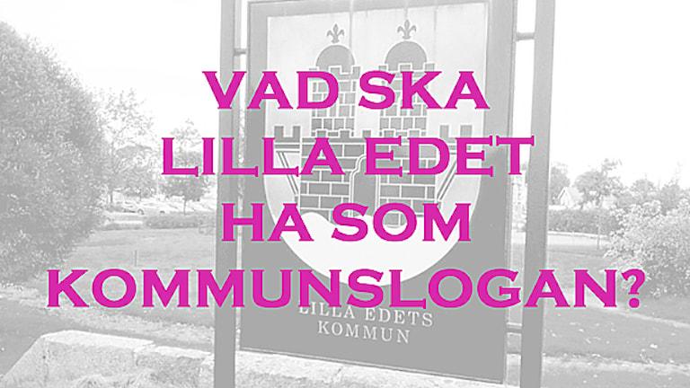 En bild med en skylt på Lilla Edets kommunvapen, samt texten: Vad ska Lilla Edet ha som kommunslogan? Foto: Marie Mattsson/Sveriges Radio.