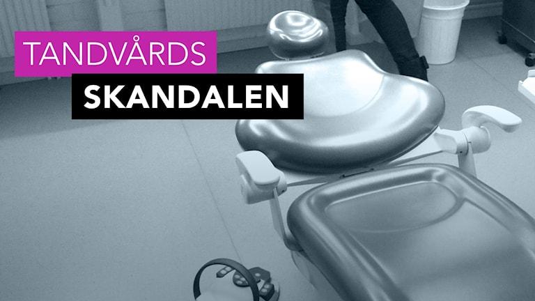 Bild på en tom tandläkarstol. I bilden syns texten tandvårdsskandalen. Foto: Liv Widell/Sveriges Radio