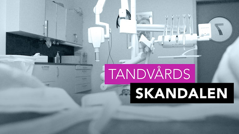 Interiörbild från ett behandlingsrum på en tandläkarmottagning. En text i bilden med ordet tandvårdsskandalen. Foto: Liv Widell/Sveriges Radio