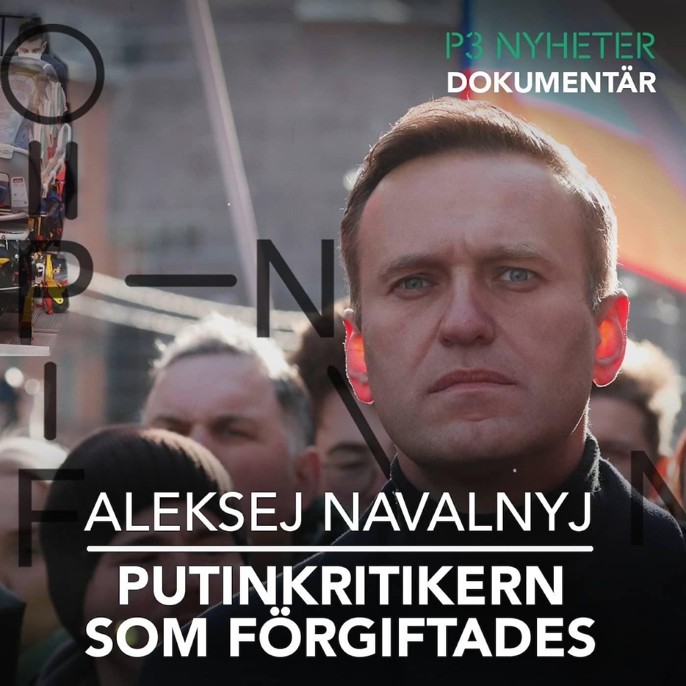 Aleksej Navalnyj – Putinkritikern som förgiftades – P3 Nyheter Dokumentär