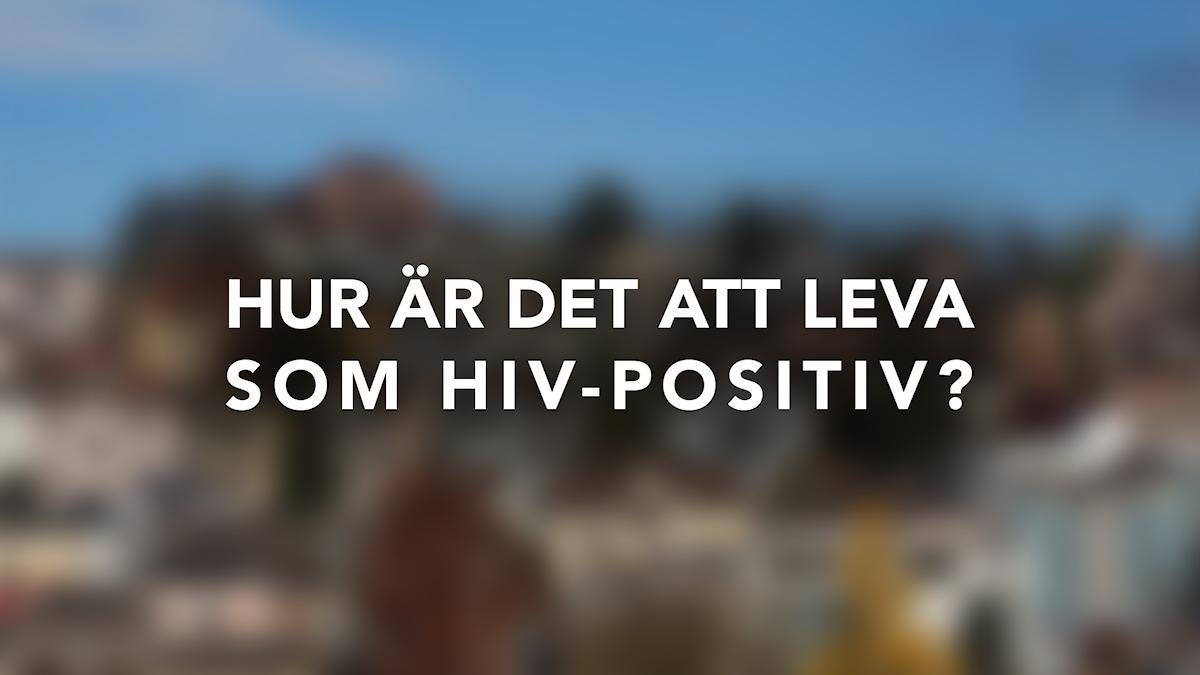 Hur är det att leva som HIV-positiv