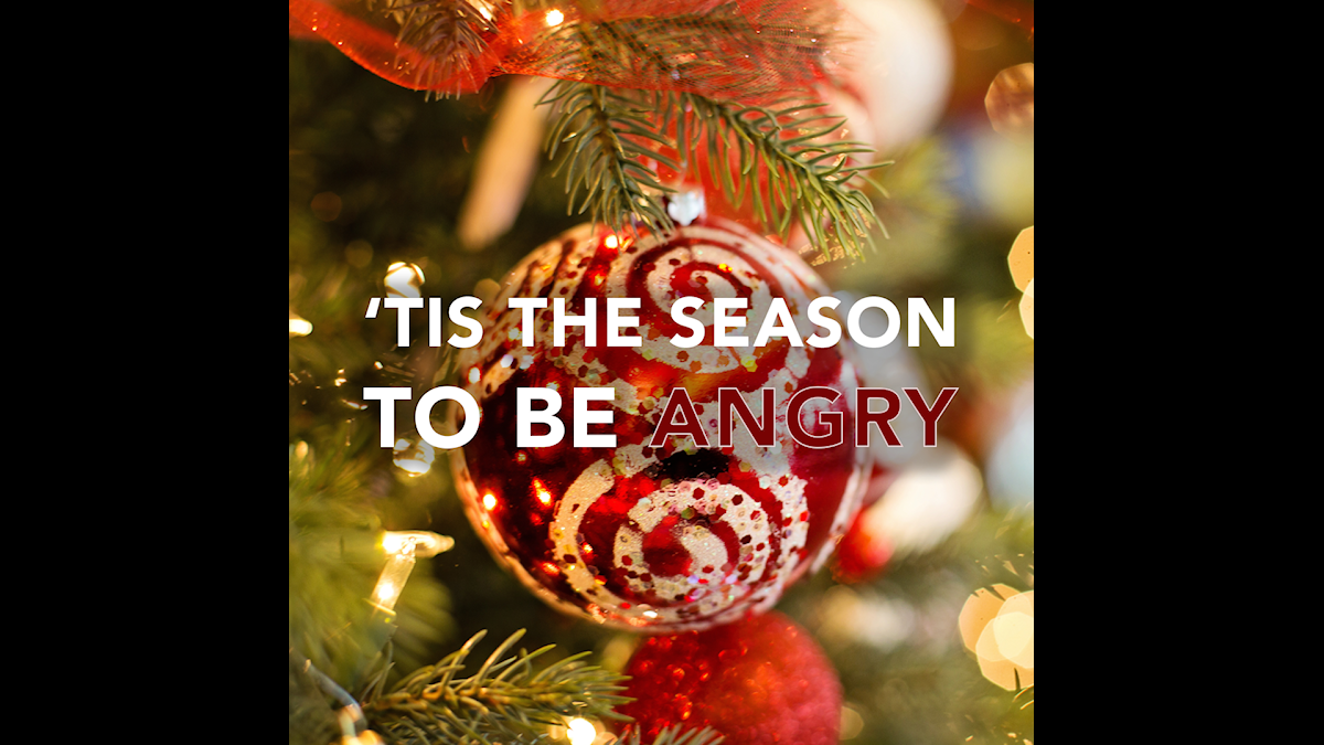'Tis the season to be angry