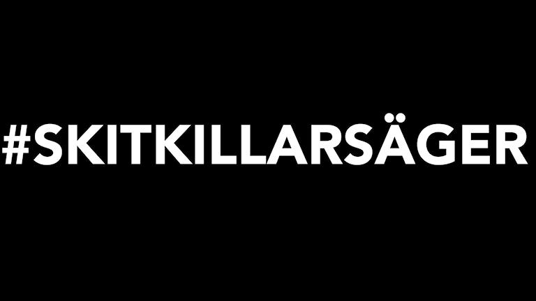 Svart bild med texten #skitkillarsäger Bild: Olivia J Berntsson/Sveriges Radio