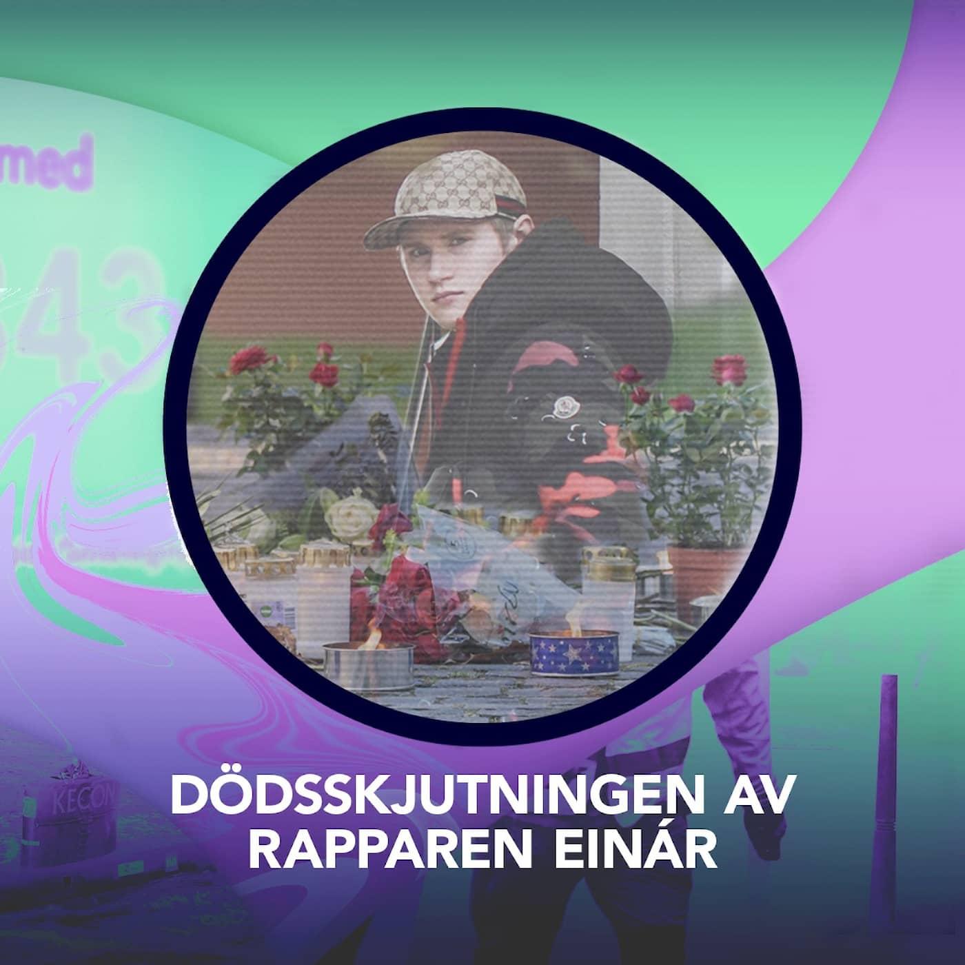 Dödsskjutningen av rapparen Einár – P3 Nyheter Dokumentär