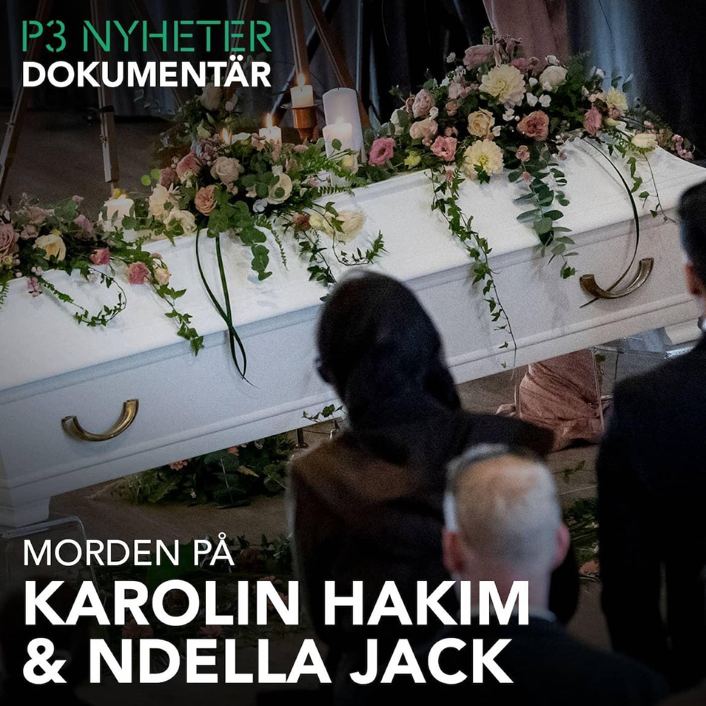 Morden på Karolin Hakim och Ndella Jack - P3 Nyheter Dokumentär
