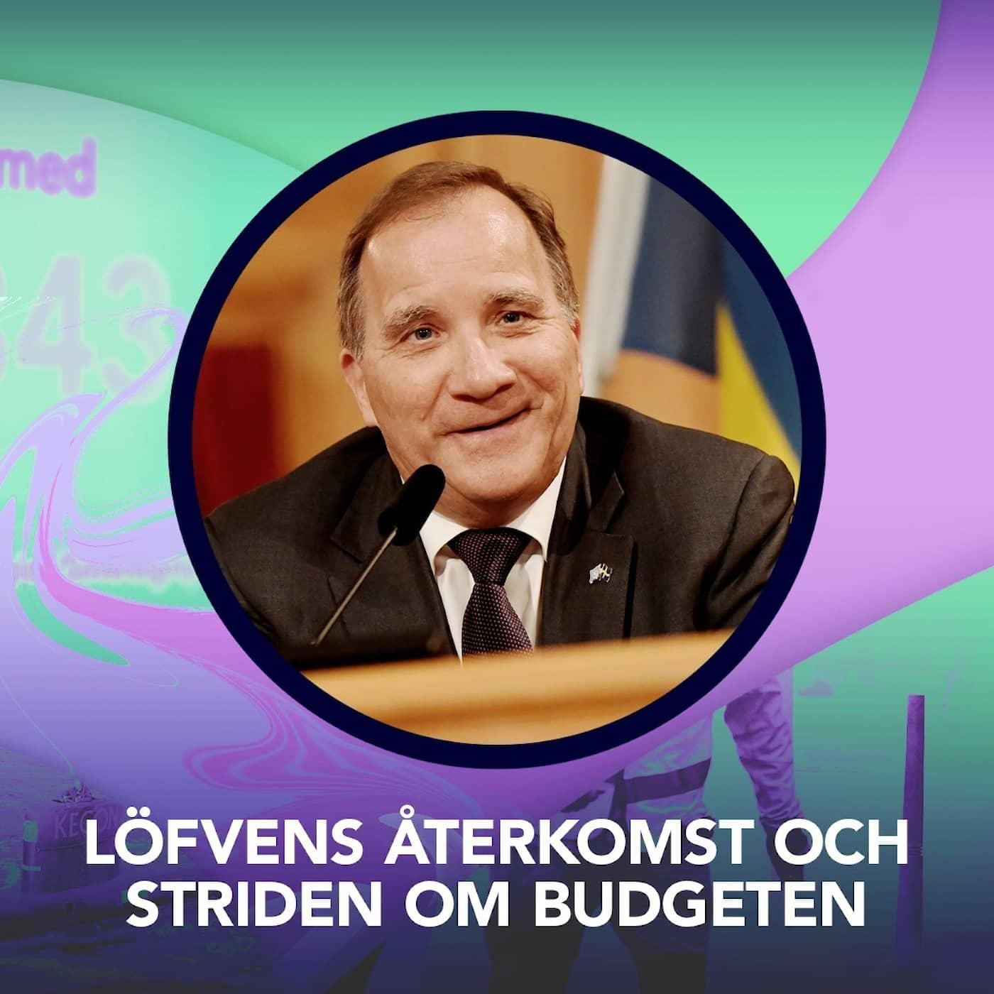 Löfvens återkomst och striden om budgeten – P3 Nyheter Dokumentär