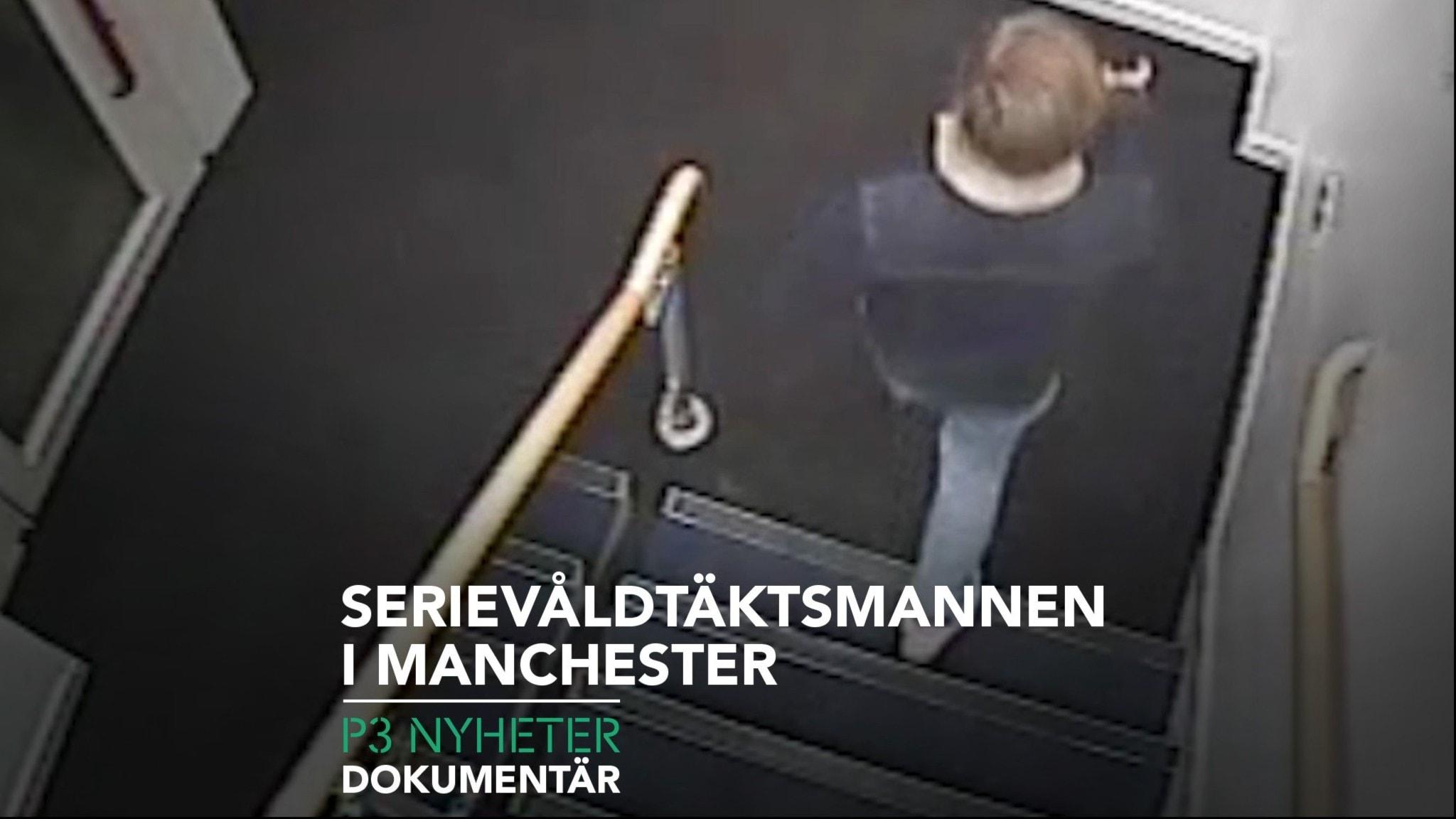 Serievåldtäktsmannen i Manchester - P3 Nyheter Dokumentär