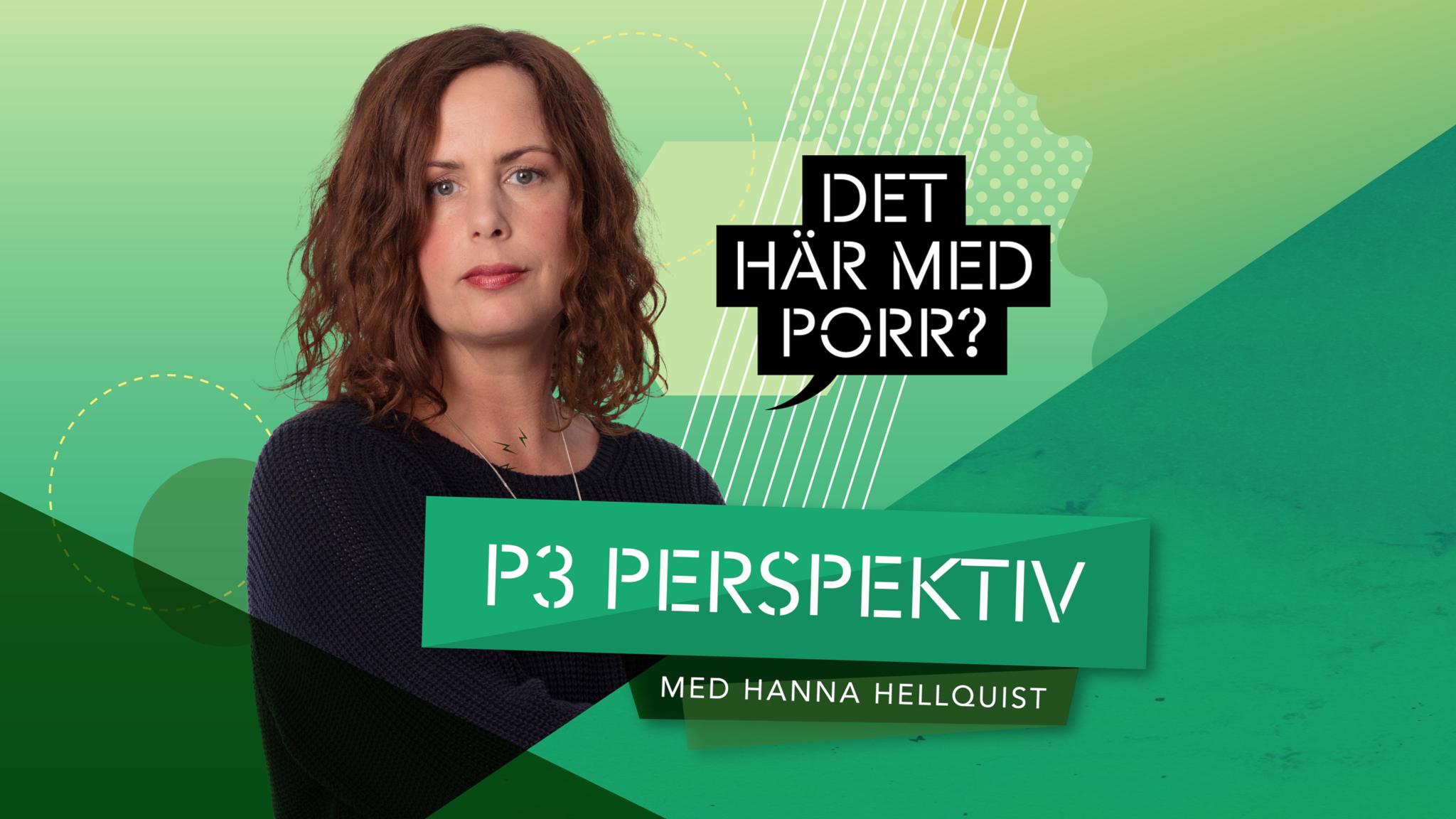 Hanna Hellquist är moderator för P3 Perspektiv om porr.