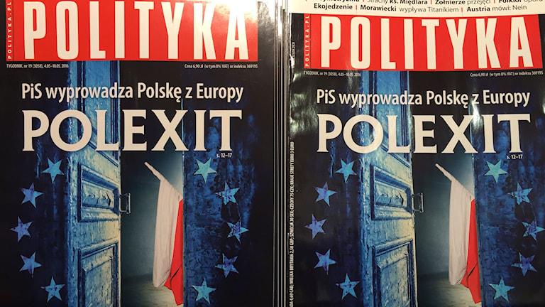 """) """"Polexit - PiS för Polen ut ur Europa"""". Omslaget av senaste numret av tidskrigten Polityka. Foto: Thella Johnson"""