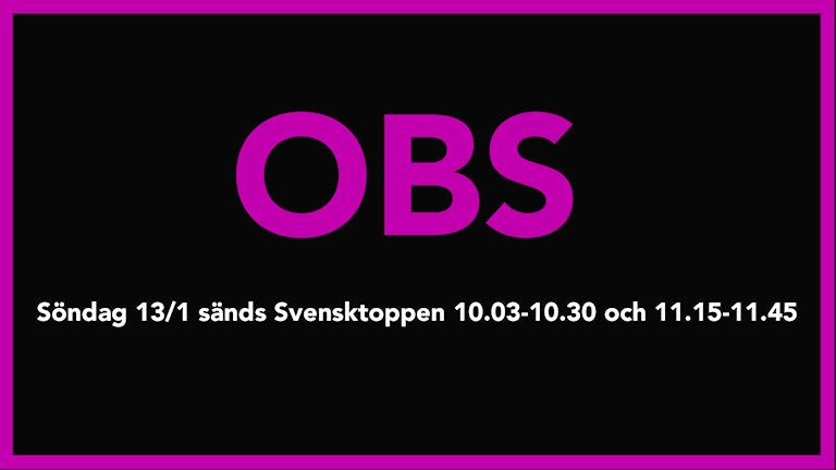 Söndag 13/1 sänds Svensktoppen 10.03-10.30 och 11.15-11.45
