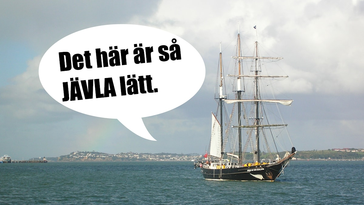 """Bild på äldre skepp med segel med en pratbubbla där det står """"Det här är så JÄVLA lätt."""". Foto: Lynda/Flickr/CC BY 2.0/SR"""