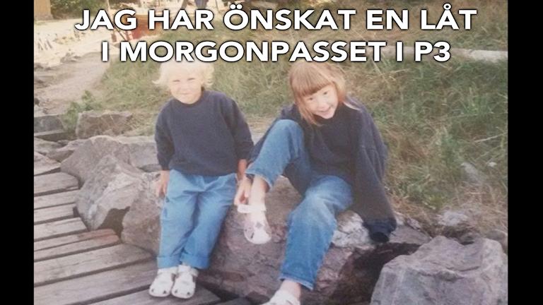 Låtönskaren Tove med sin syster. Foto: Privat
