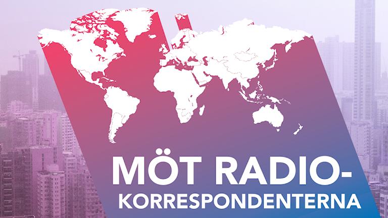 Världskarta med text: Möt Radiokorrespondenterna.