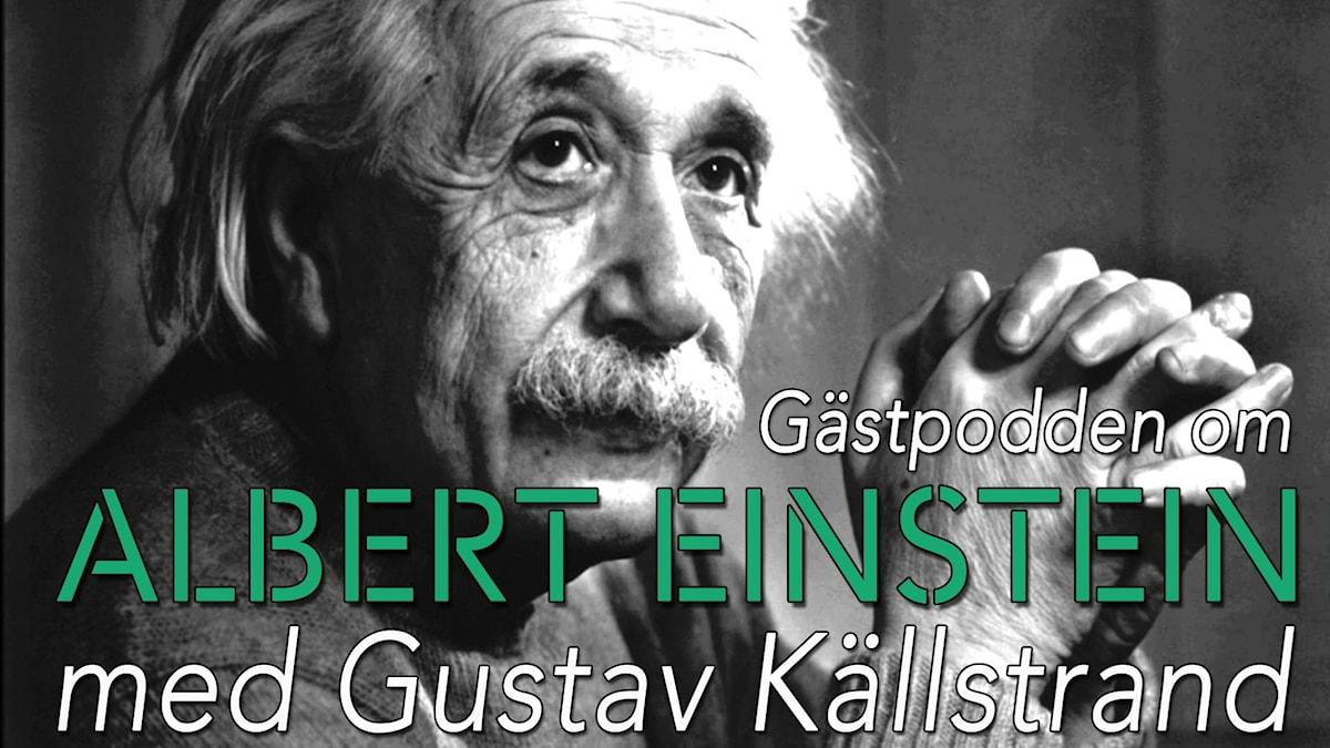 Bild på Albert Einstein med texten: Gästpodden om Alrbert Einstein med Gustav Källstrand