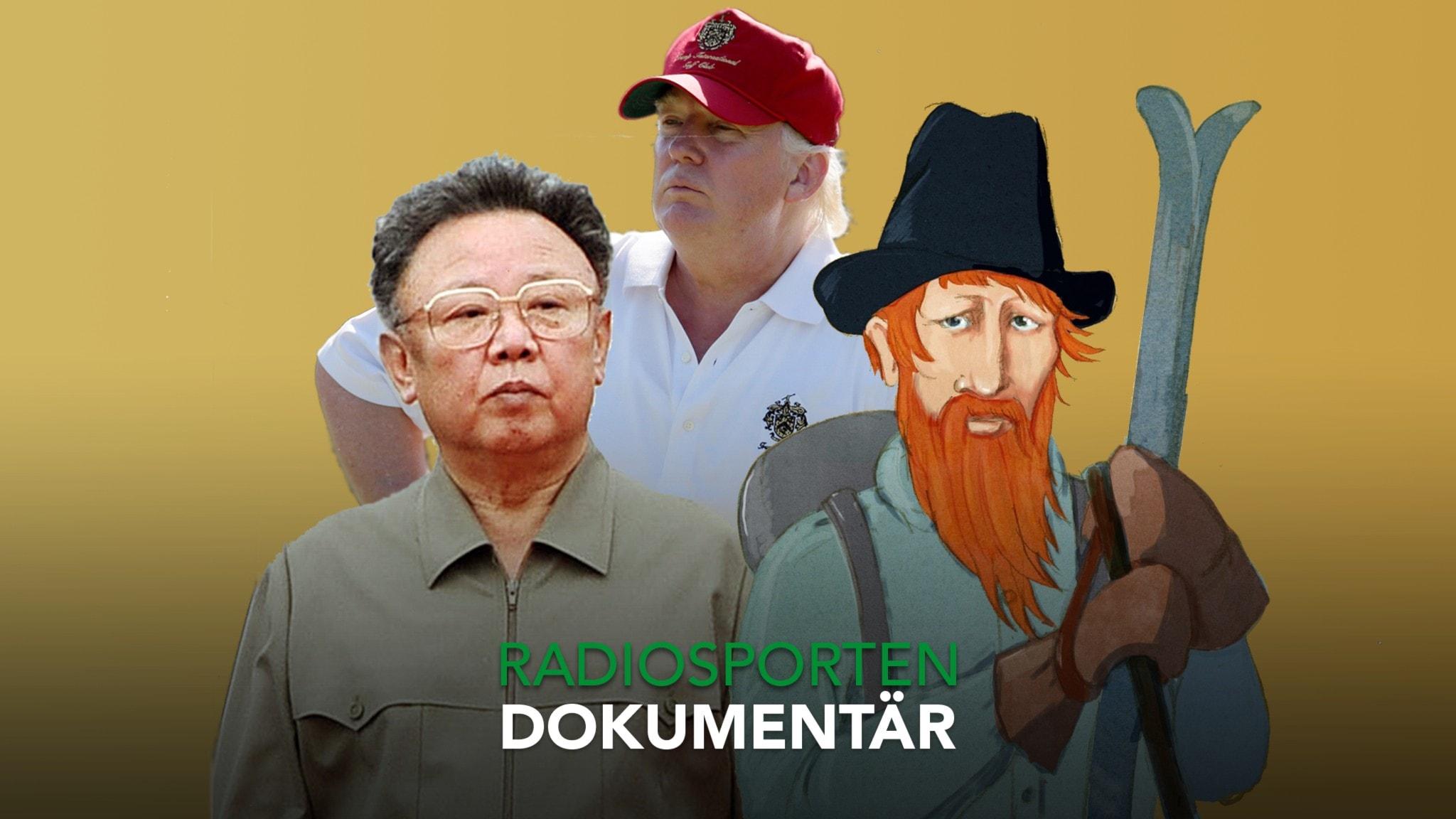 Kim Jong Il, Donald Trump och Gustav Vasa