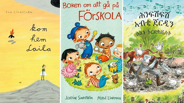 """""""Kom hem Laila"""" av Eva Lindström, """"Boken om att gå på förskolan"""" av Josefin Sundström och Mervi Lindman och """"Kackel i grönsakslandet"""" av Sven Nordqvist på tigrinska."""