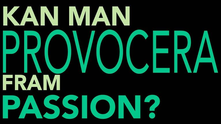 """Text där det står """"Kan man provocera fram passion?"""". Grafik: Emma Leyman/SR"""