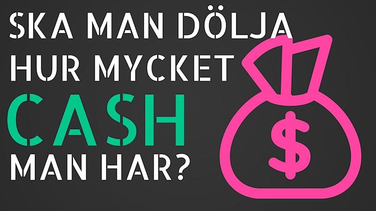 Ska man dölja hur mycket cash man har?