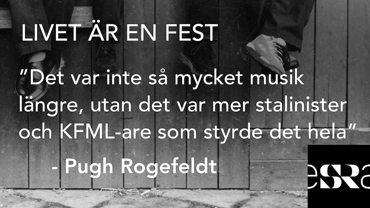 """Avsnitt 9: """"Det var inte så mycket musik längre, utan det var mer stalinister och KFML-are som styrde det hela"""" - Pugh Rogefeldt. Foto: Sveriges Radio"""