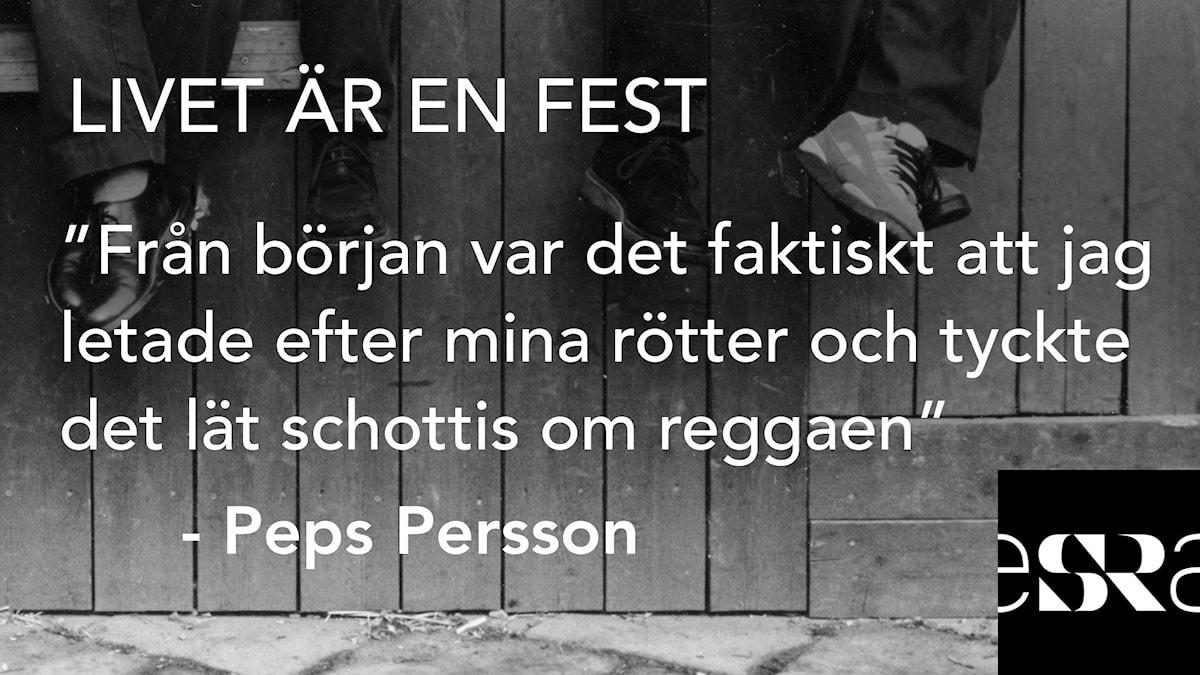 """""""Från början var det faktiskt att jag letade efter mina rötter och tyckte det lät schottis om reggaen"""" – Peps Persson. Foto: Sveriges Radio"""
