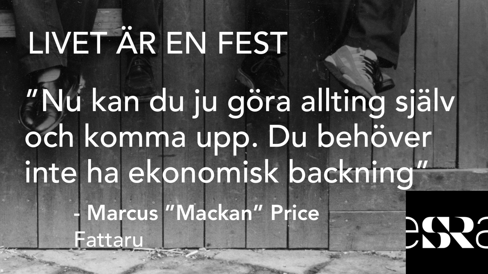 """""""Nu kan du ju göra allting själv och komma upp. Du behöver inte ha ekonomisk backning"""" – Marcus """"Mackan """"Price - Fattaru. Foto: Sveriges Radio"""