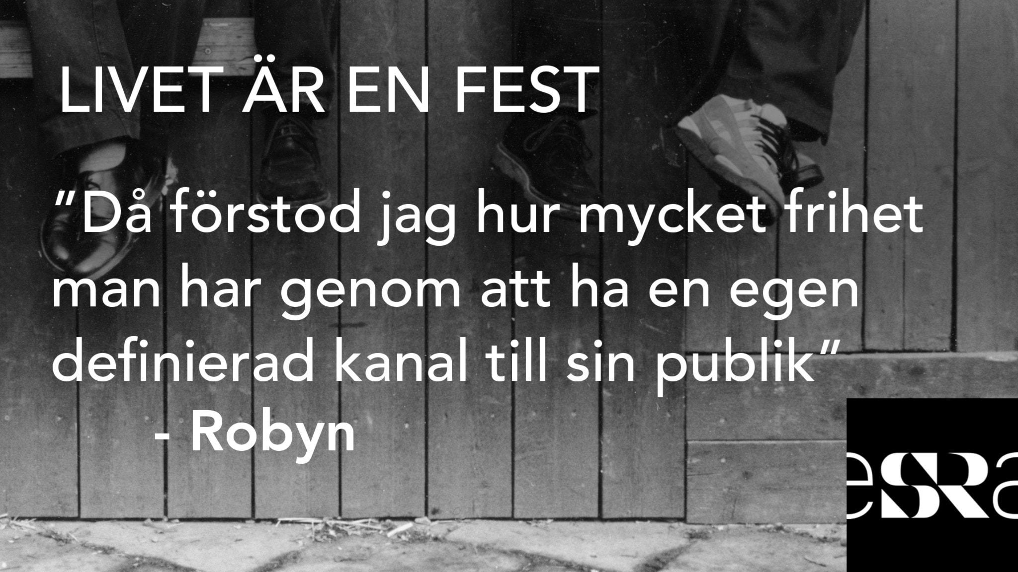 """""""Då förstod jag hur mycket frihet man har genom att ha en egen definierad kanal till sin publik"""" – Robyn. Foto: Sveriges Radio"""