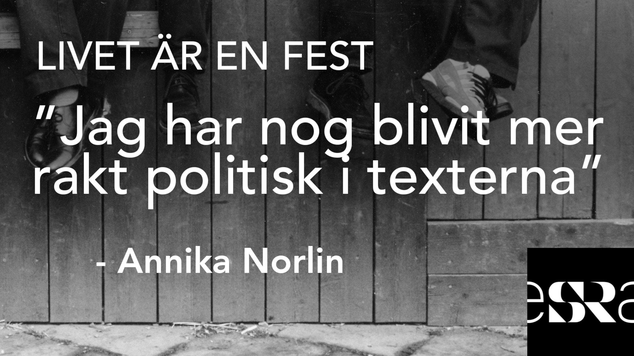 """""""Jag har nog blivit mer rakt politisk i texterna"""" – Annika Norlin. Foto: Sveriges Radio"""