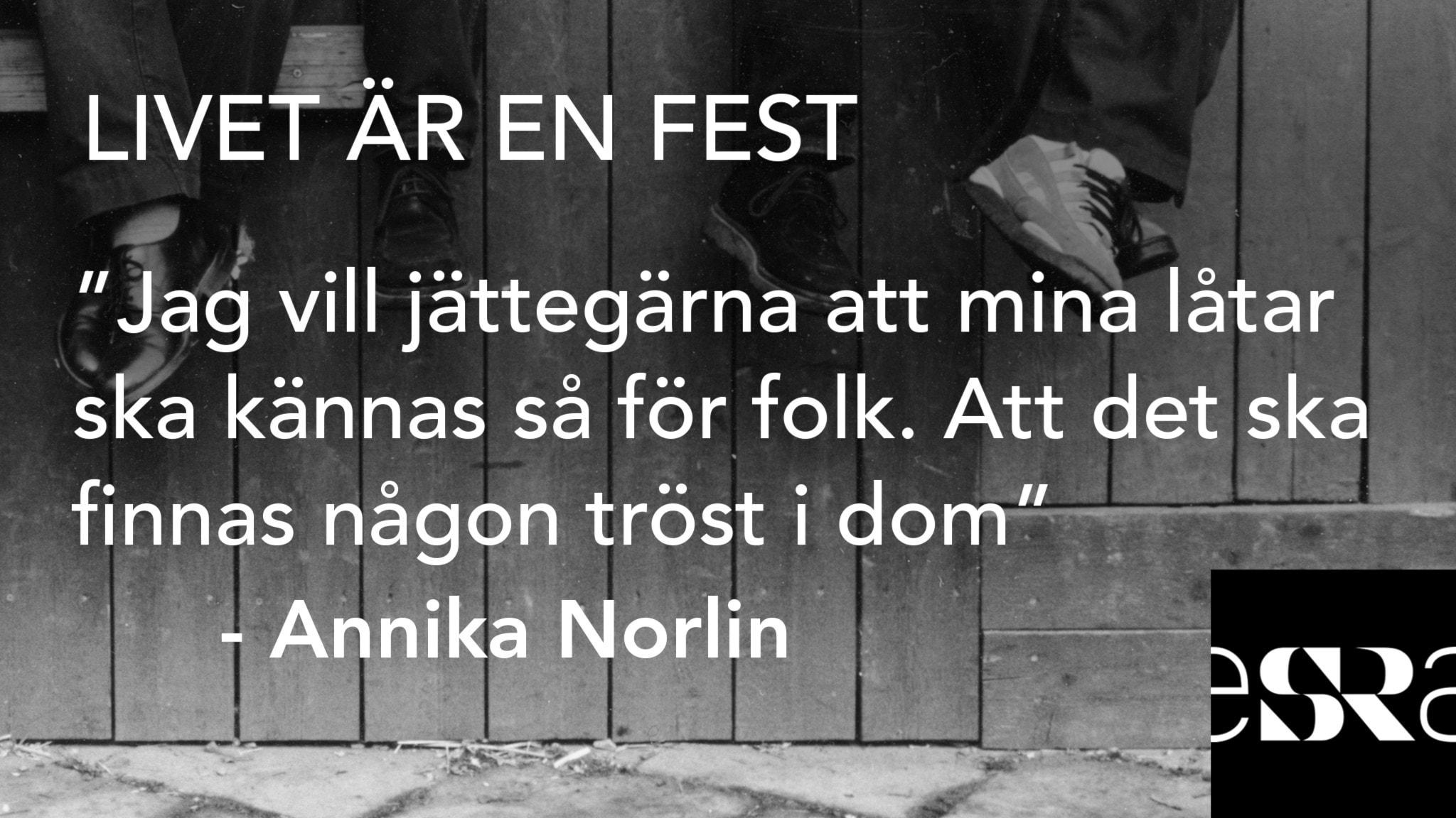 """""""Jag vill jättegärna att mina låtar ska kännas så för folk. Att det ska finnas någon tröst i dom"""" – Annika Norlin. Foto: Sveriges Radio"""