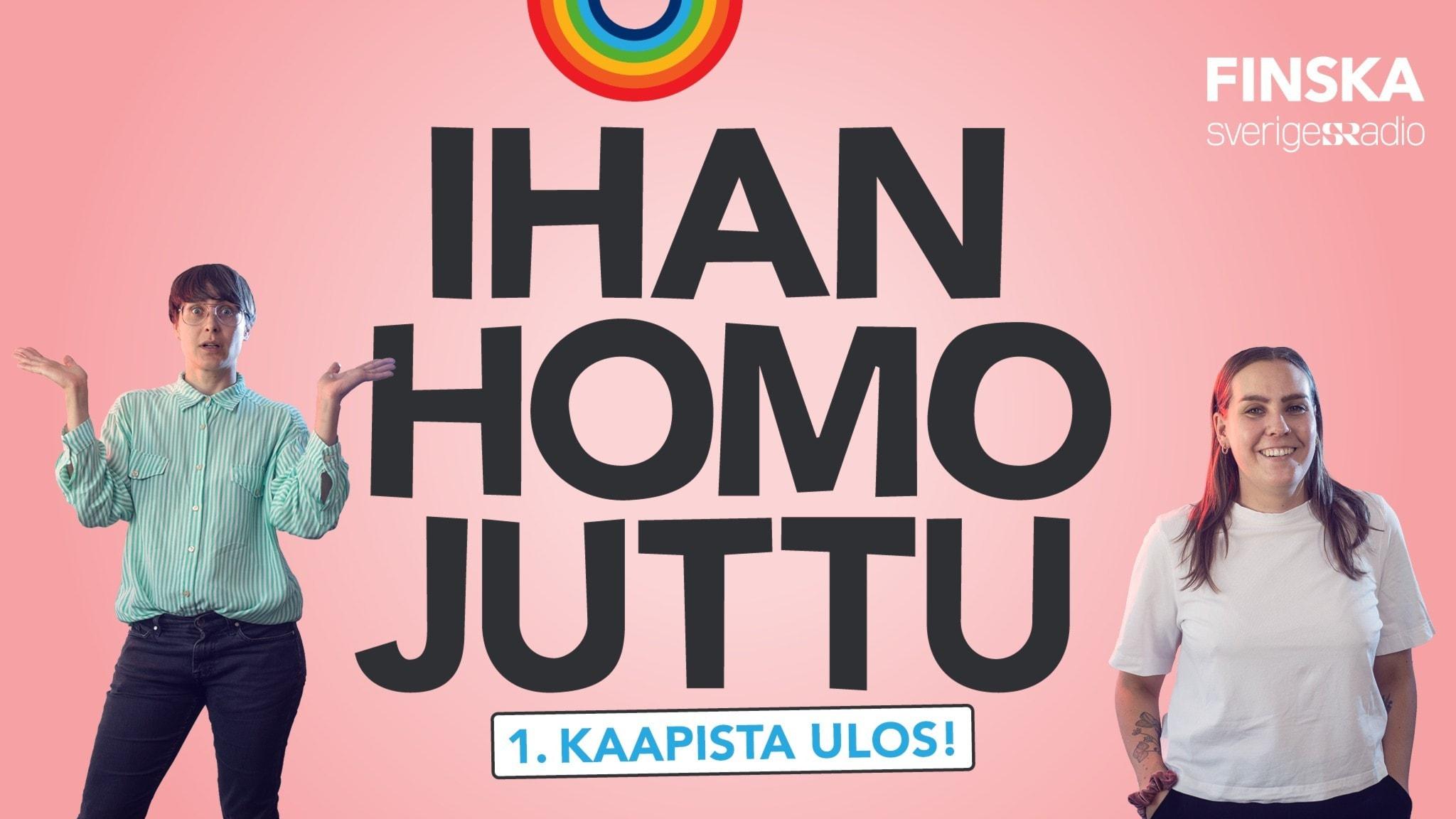 Vaaleanpunainen tausta jonka päällä lukee Ihan homo juttu isoilla kirjaimilla. Tekstin kummallakin puolella on kuva ohjelman juontajista.