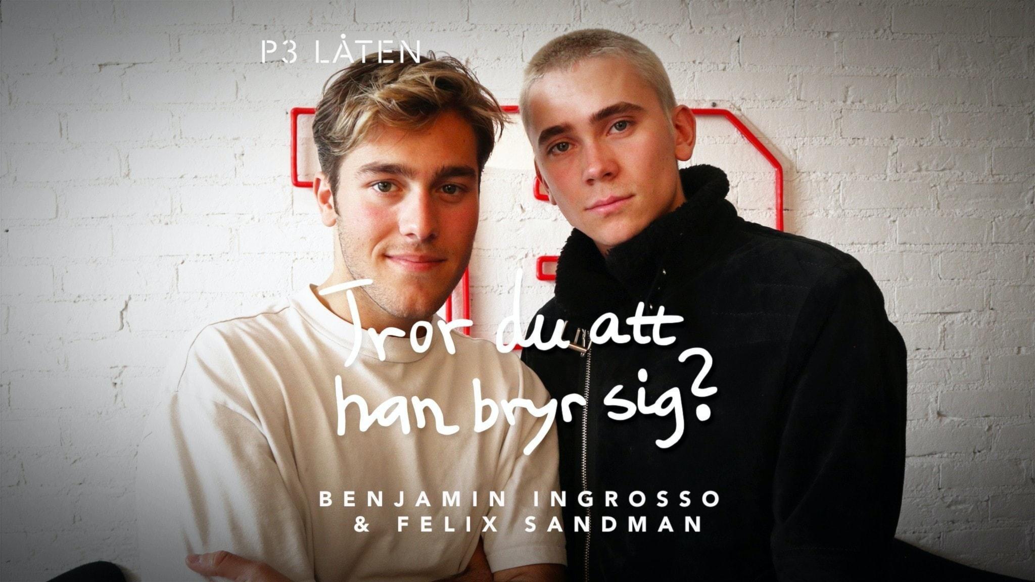 """Podden P3 Låten: Benjamin Ingrosso & Felix Sandman om låten """"Tror du att han bryr sig?"""""""