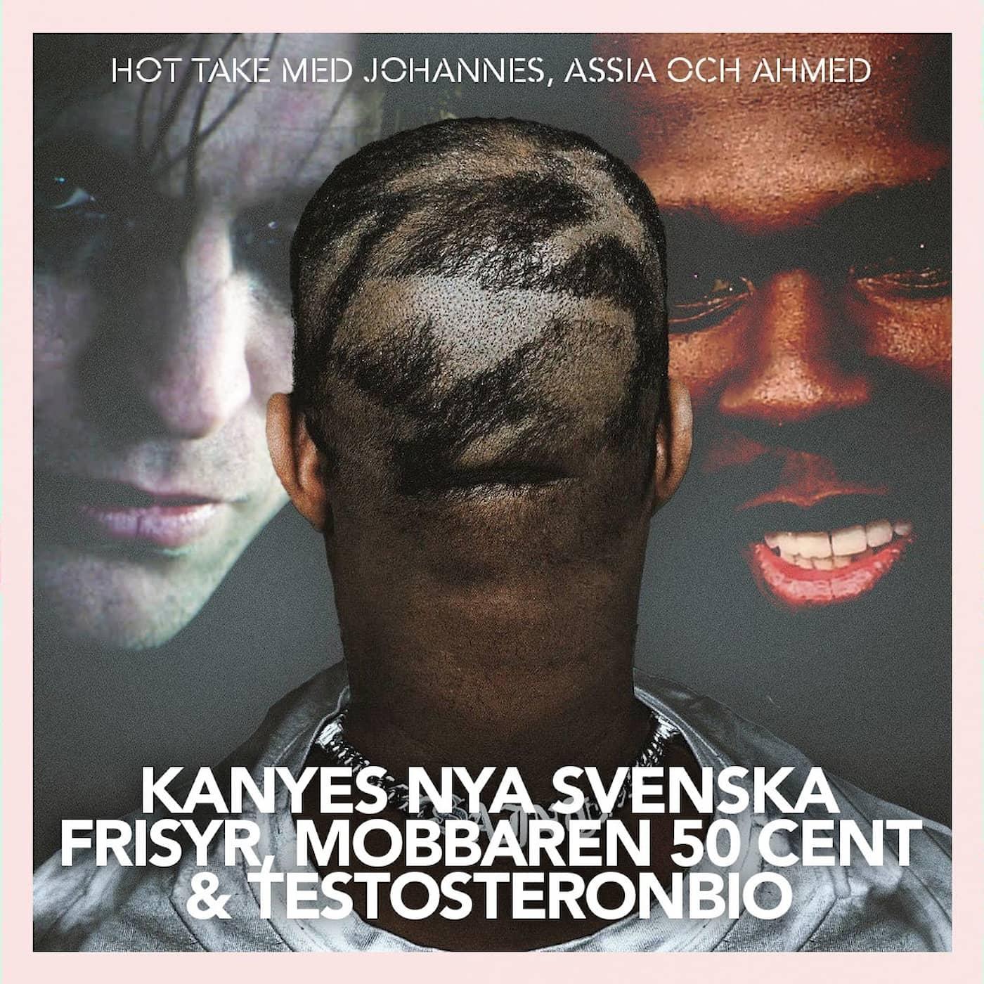 Kanyes nya svenska frisyr, mobbaren 50 Cent & testosteronbio