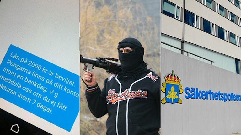 Tre bilder, ett sms där någon fått ett lån beviljat, en maskerad man med gevär och Säkerhetspolisens skylt.