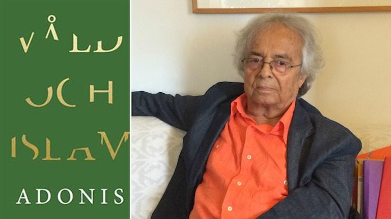 Poeten och författaren Adonis om sin bok Våld och islam Foto: Sveriges radio och förlaget Volante
