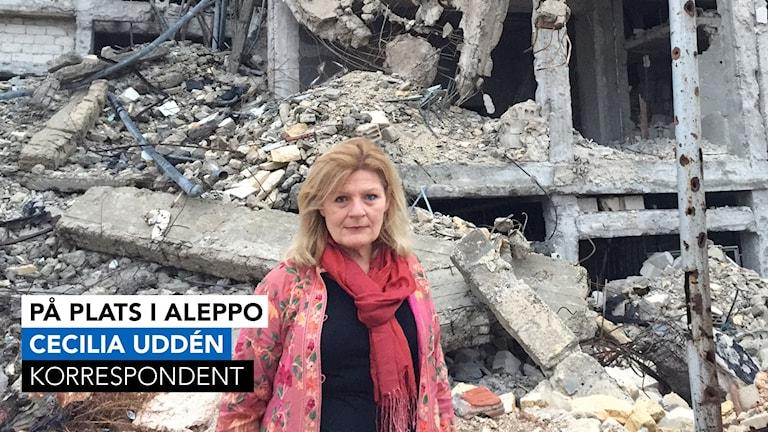 Cecilia Uddén, Sveriges Radios mellanösternkorrespondent på plats i Aleppo