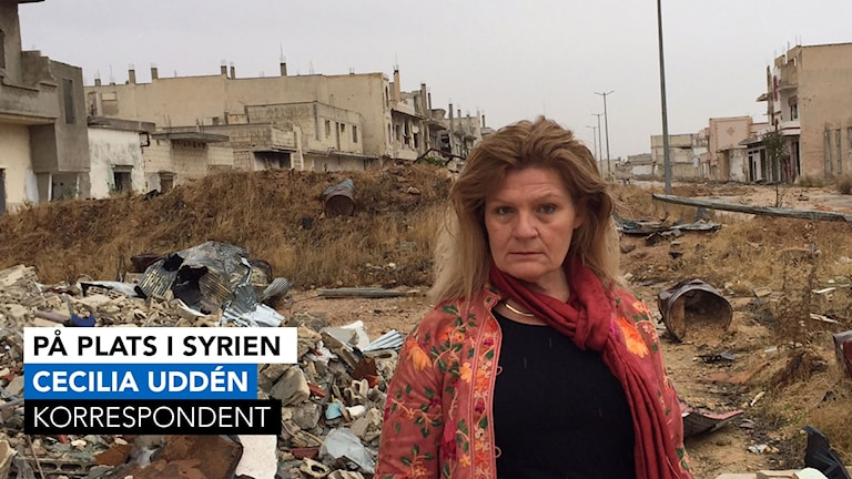 Cecilia Uddén, mellanösternkorrespondent på plats i Syrien.
