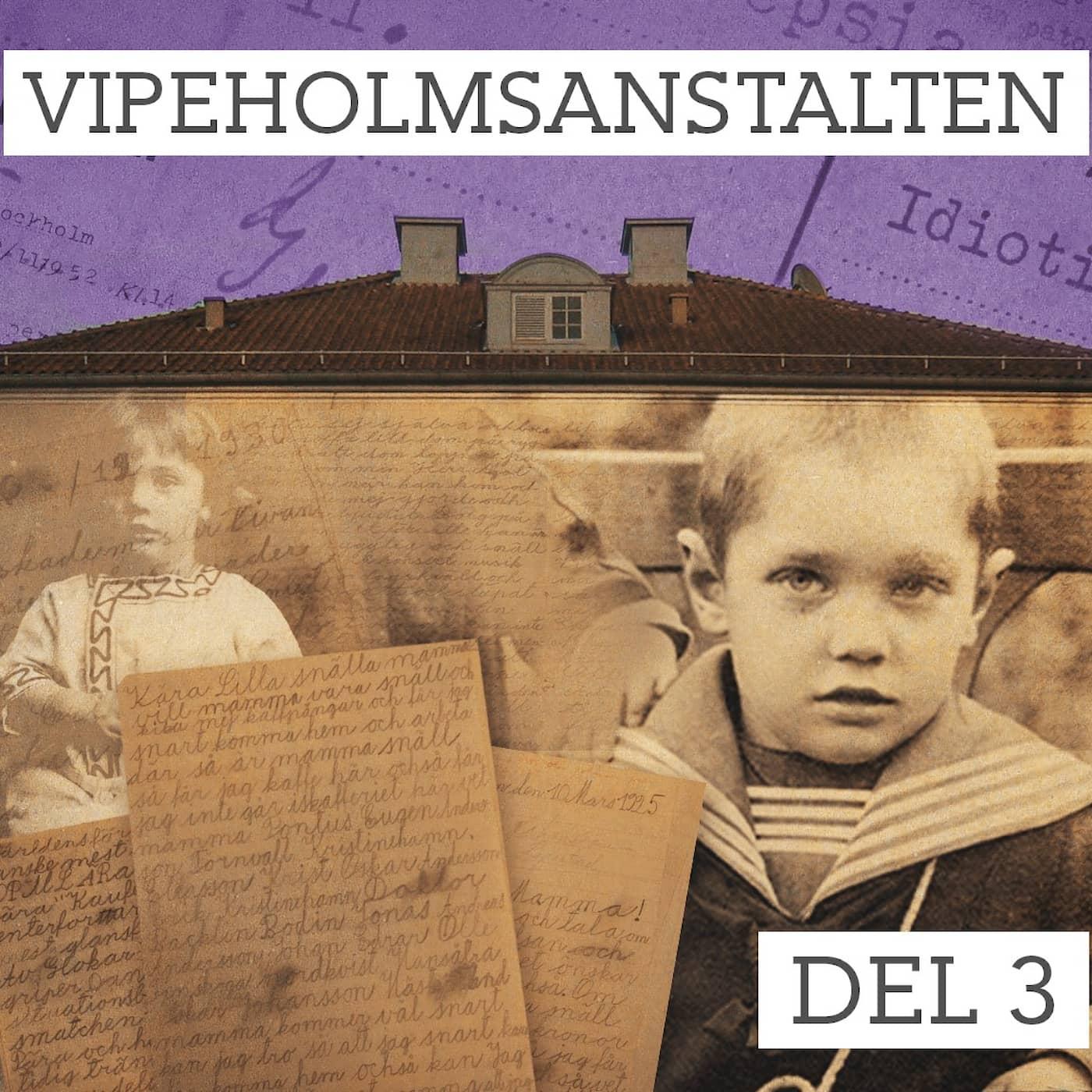 Del 3/5. Vipeholmsanstalten - Svårskött, obildbar och sinnesslö